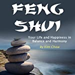 Feng Shui: Your Life and Happiness in Balance and Harmony | Kim Chow