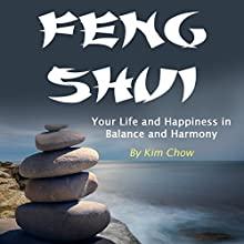 Feng Shui: Your Life and Happiness in Balance and Harmony Audiobook by Kim Chow Narrated by Scott Clem