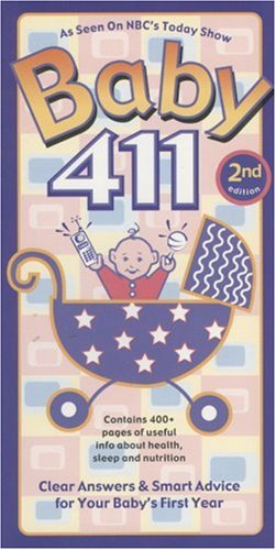Baby 411, 2nd Edition: Clear Answers & Smart Advice for Your Baby's First Year (Baby 411: Clear Answers and Smart Advice for Your Baby's First Year)