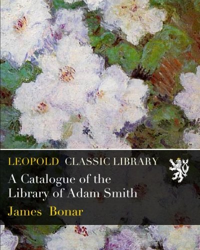 A Catalogue of the Library of Adam Smith (A Catalogue Of The Library Of Adam Smith)