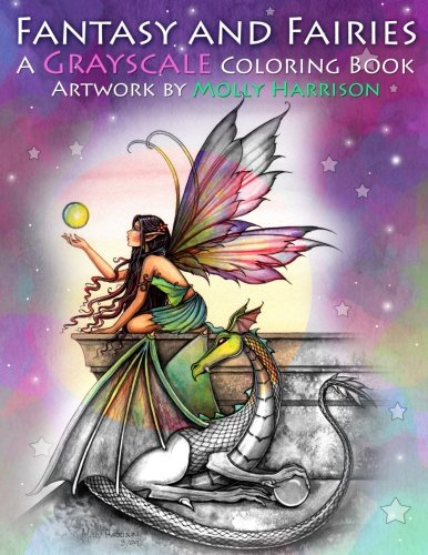 Fantasy and Fairies- A Grayscale Coloring Book: Fairies, Mermaids, Dragons and More! (Fairy Fantasy)