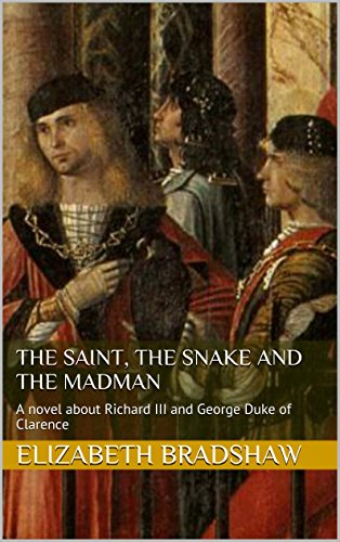 The saint, the snake and the madman: A novel about Richard III and George Duke of Clarence