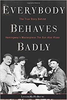 Image result for Everybody Behaves Badly: The True Story Behind Hemingway's Masterpiece the Sun Also Rises (Hardcover)