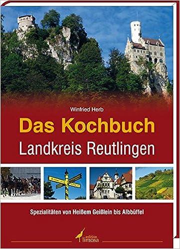 das kochbuch landkreis reutlingen: von heißem geißlein bis ... - Deutsche Küche Reutlingen