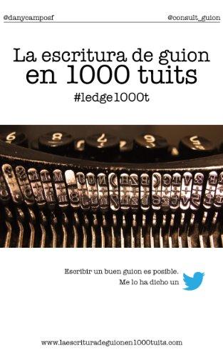 La escritura de guion en 1000 tuits (Spanish Edition)