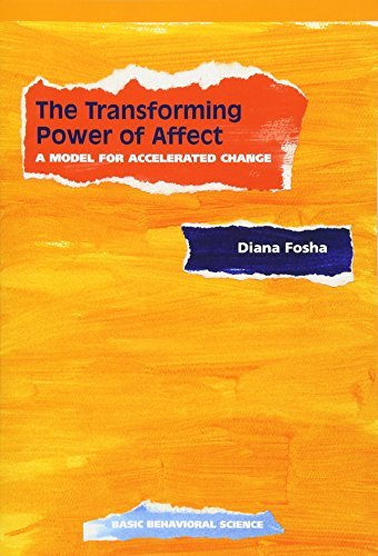 The Transforming Power Of Affect: A Model For Accelerated Change by Diana Fosha (2000-05-05)