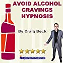 Avoid Alcohol Cravings Hypnosis Speech by Craig Beck Narrated by Craig Beck