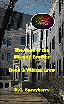 The Case of the Missing Brother (Wildcat Crew Book 3) by [Sprayberry, K. C.]
