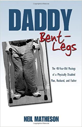 Book Daddy Bent-Legs: The 40-Year-Old Musings of a Physically Disabled Man, Husband, and Father