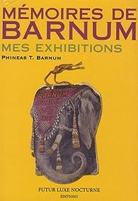 Mémoires de Barnum : Mes exhibitions par Phineas Taylor Barnum