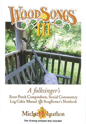 WoodSongs III: A folksinger's Front Porch Compendium, Social Commentary Log Cabin Manual Song Farmer's Notebook and Compact Disc