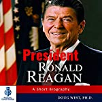 President Ronald Reagan: A Short Biography: 30 Minute Book Series, Book 19 | Doug West