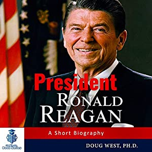 President Ronald Reagan: A Short Biography Audiobook
