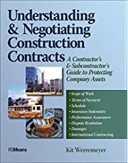 Understanding and Negotiating Construction Contracts: A Contractor's and Subcontractor's Guide to Protecting Company Assets