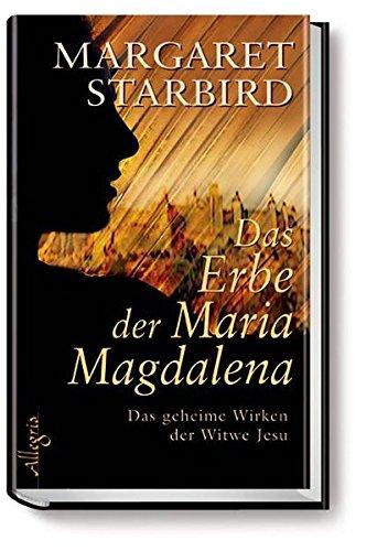 Das Erbe der Maria Magdalena: Das geheime Wirken der Witwe Jesu