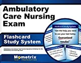 Ambulatory Care Nursing Exam Flashcard Study System: Ambulatory Care Nurse Test Practice Questions & Review for the Ambulatory Care Nursing Exam (Cards)