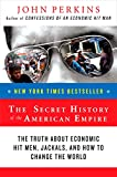 img - for The Secret History of the American Empire: The Truth About Economic Hit Men, Jackals, and How to Change the World (John Perkins Economic Hitman Series) book / textbook / text book