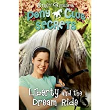 Liberty and the Dream Ride (Pony Club Secrets, Book 11) by Gregg, Stacy (2011)