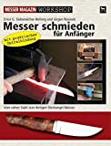 Messer schmieden für Anfänger: Vom rohen Stahl zum fertigen Steckangel-Messer (Messer Magazin Workshop)