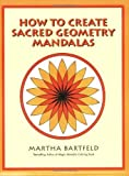 img - for How to Create Sacred Geometry Mandalas by Martha Bartfeld (2005-09-30) book / textbook / text book