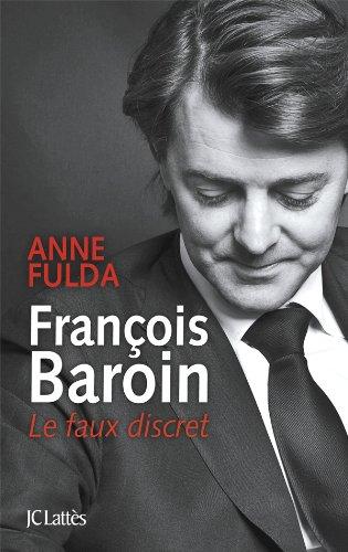 François Baroin, Le faux discret Broché – 18 janvier 2012 Anne Fulda JC Lattès 2709630338 C22-1718-AF