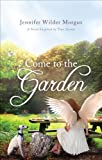 Come to the Garden, Jennifer Wilder Morgan, 1625633025