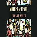 Mother Of Pearl: A Novel Audiobook by Edward Swift Narrated by Elizabeth Hess