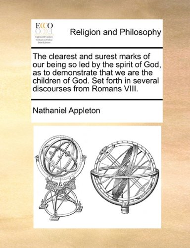 The clearest and surest marks of our being so led by the spirit of God, as to demonstrate that we are the children of God. Set forth in several discourses from Romans VIII. PDF