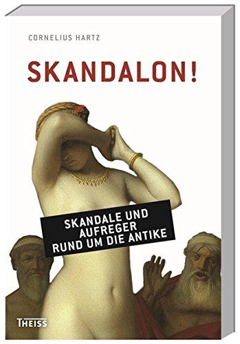Skandalon!: Skandale und Aufreger rund um die Antike
