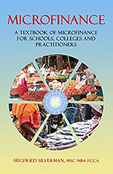 MICROFINANCE: A Textbook of Microfinance for Schools, Colleges and Practitioners by [Silverman, Siegfried]