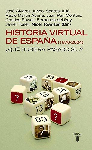 Historia virtual de España 1870-2004 : ¿Qué hubiera pasado si ...