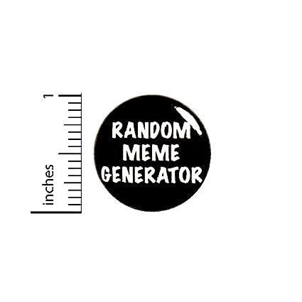 Amazoncom Funny Button Pin Random Meme Generator Random Humor