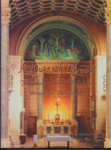 A house of bread: The Jesuits celebrate 70 years in Wernersville, (House Bread)