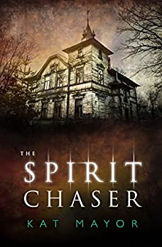 The Spirit Chaser (Spirit Chasers Book 1) by [Mayor, Kat]
