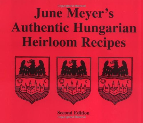 June Meyer's Authentic Hungarian Heirloom Recipes by June V. Meyer