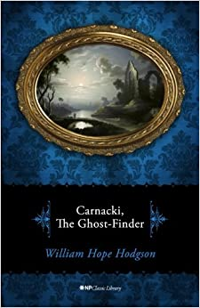 Book Carnacki, the Ghost-Finder: Volume 2 (NP Classic Library)