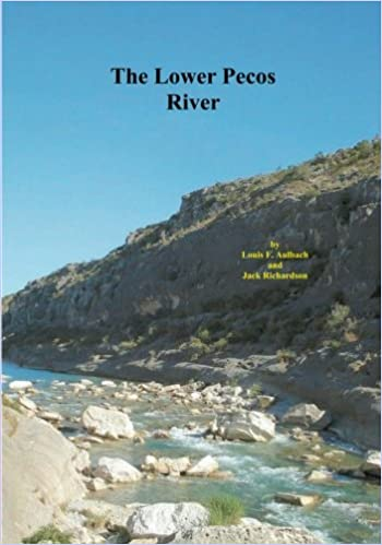 Lower Pecos River: Pandale to Lake Amistad by Louis F. Aulbach ...