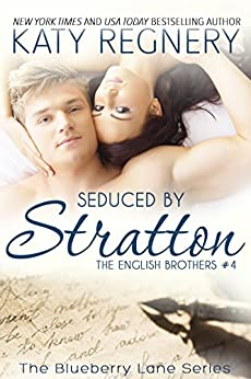 Seduced by Stratton: The English Brothers #4 (The Blueberry Lane Series - The English Brothers) by [Regnery, Katy]