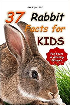 Book for kids: 37 Rabbit Facts for Kids: Types of Rabbit Breeds and how to care for your Pet Bunny: Fun Facts & Amazing Pictures (Maverick Kids)