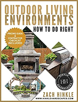 Outdoor Living Environments: How To Do It Right By [Hinkle, Zach, Higgins