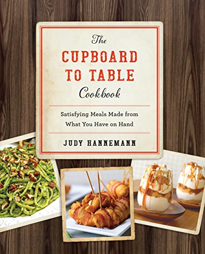 The Cupboard to Table Cookbook: Satisfying Meals Made from What you Have on Hand ()