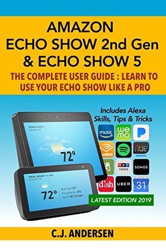 Amazon Echo Show (2nd Gen) & Echo Show 5 - The Complete User Guide: Learn to Use Your Echo Show Like A Pro (Alexa & Echo Show Setup and Tips) ()