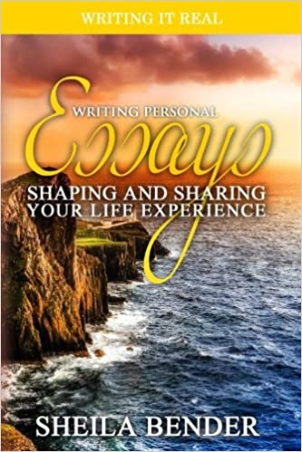 writing personal essays shaping and sharing your life experience  writing personal essays shaping and sharing your life experience writing it real sheila bender 9781943224043 com books