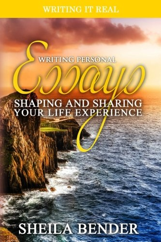 (Writing Personal Essays: Shaping and Sharing Your Life Experience (Writing It Real))