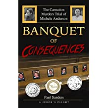 Banquet of Consequences: A Juror's Plight: The Carnation Murders Trial of Michele Anderson (A Juror's Perspective Book 3)