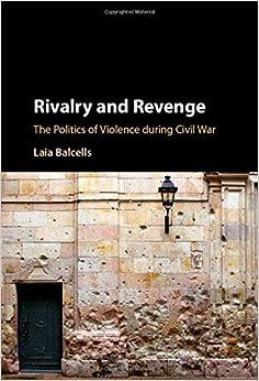 Rivalry and Revenge: The Politics of Violence during Civil War (Cambridge Studies in Comparative Politics)