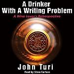 A Drinker with a Writing Problem: A Wine Lover's Retrospective | John Turi