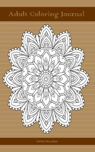 Adult Coloring Journal (brown edition): Journal for Writing, Journaling, and Note-taking with Coloring Mandalas, Borders, and Doodles on Each Page for ... and Stress-relief While Writing) (Volume 69)