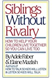 Faber: ∗siblings∗ Without Rivalry – How To Help Yo Ur  Children Live Tog So You Can Live Too