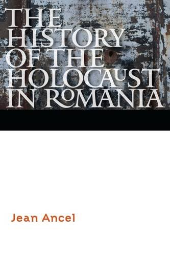 The History of the Holocaust in Romania (Comprehensive History of the Holocaust)